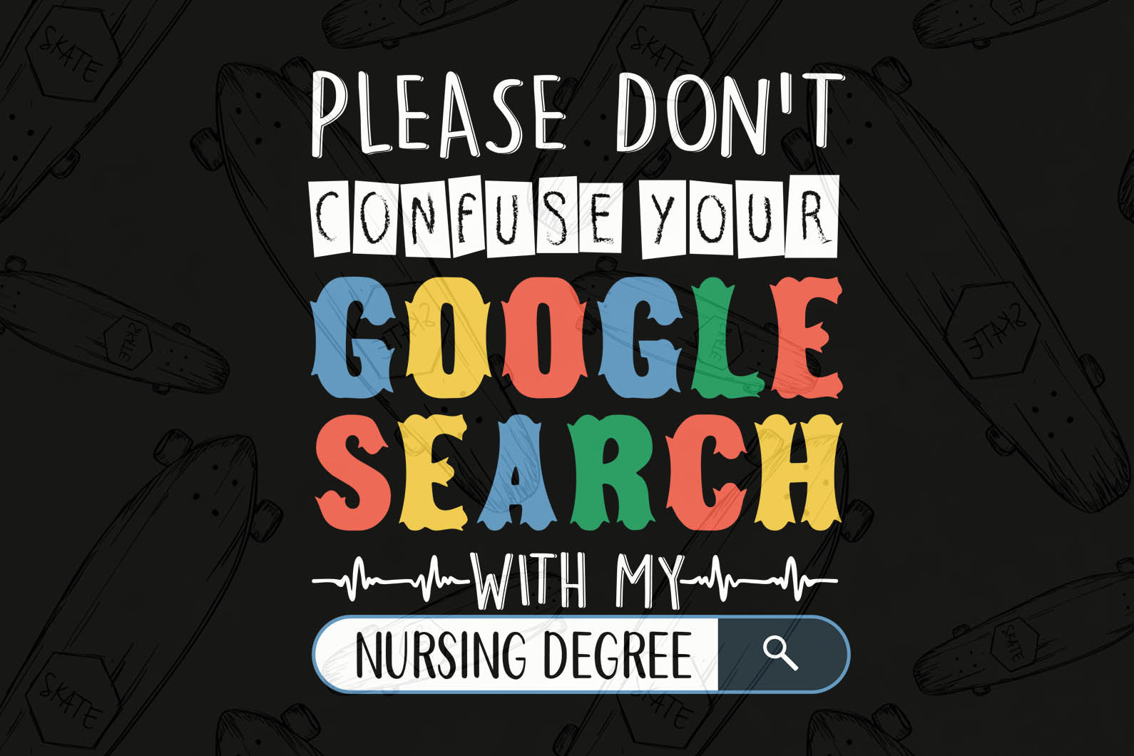 Please don't confuse your google search svg,nurse shirt,funny shirt,funny quotes,google search svg,motivational quote,digital file, vinyl for cricut, svg cut files, svg clipart, silhouette svg, cricut svg file