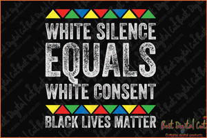 White silence equals black lives matter svg,black man's death,police fired,criminal charges,protesters svg,American new,black man svg,police officer,killing svg,vilence svg,protester American,silhouette svg, cricut svg files, decal and vinyl,
