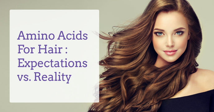 Amino Acids For Hair : Expectations vs. Reality
