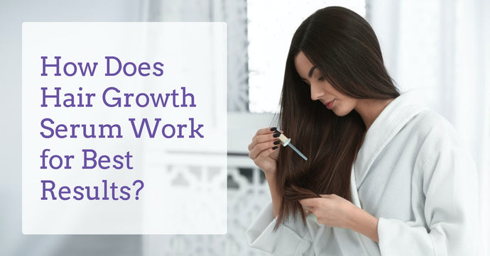 How Does Hair Growth Serum Work for Best Results?