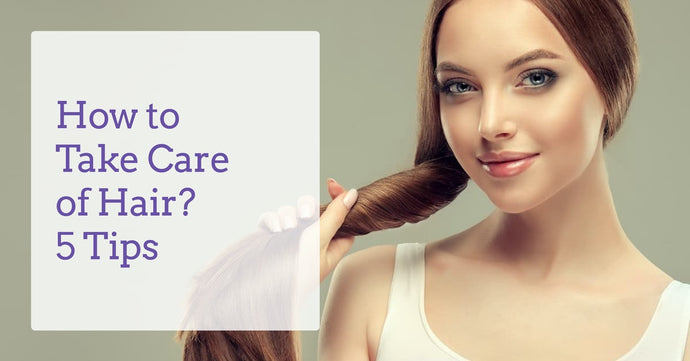 How to Take Care of Hair? 5 Tips