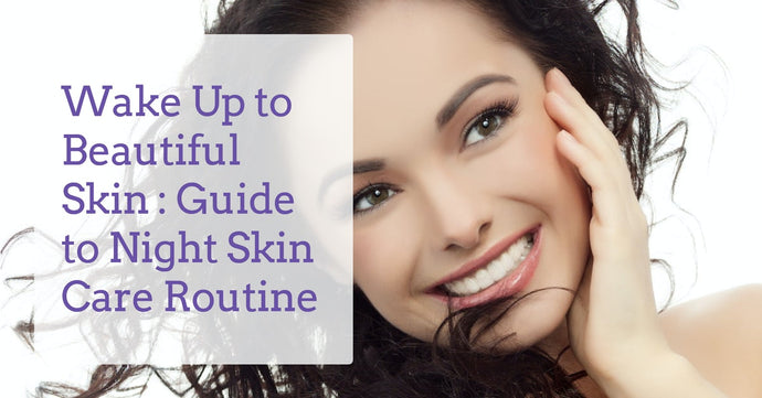 Wake Up to Beautiful Skin : Guide to Night Skin Care Routine