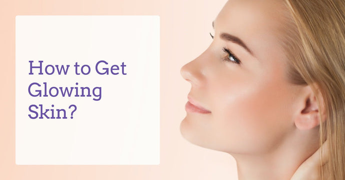 How to Get Glowing Skin?