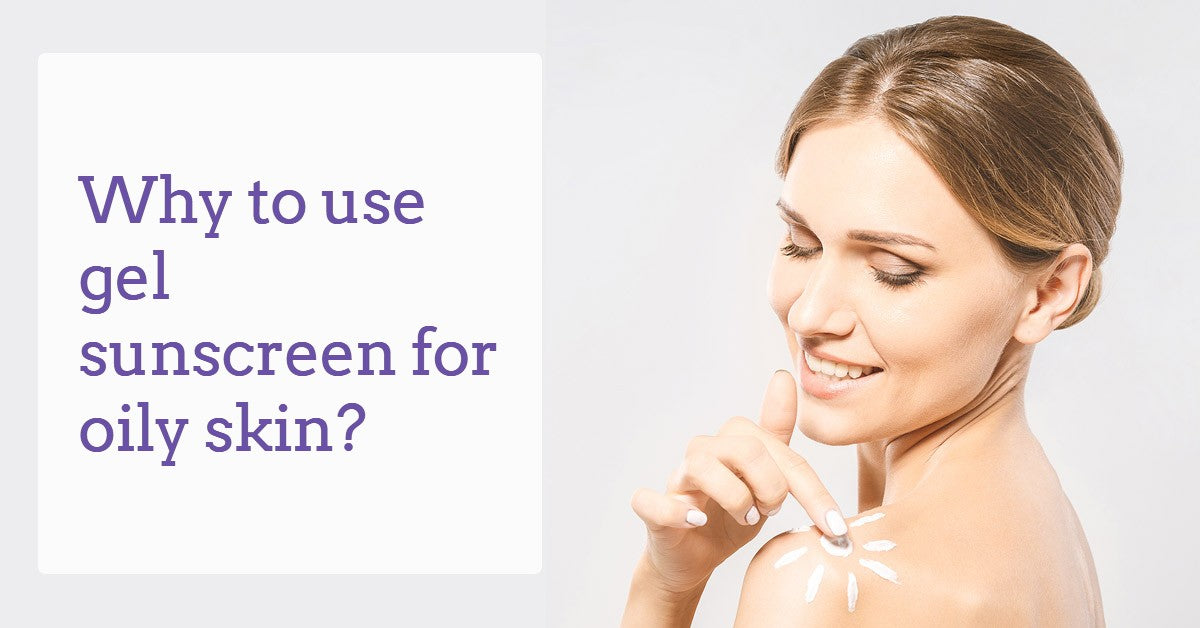 Why-to-use-gel-sunscreen-for-oily-skin-dermaessentia