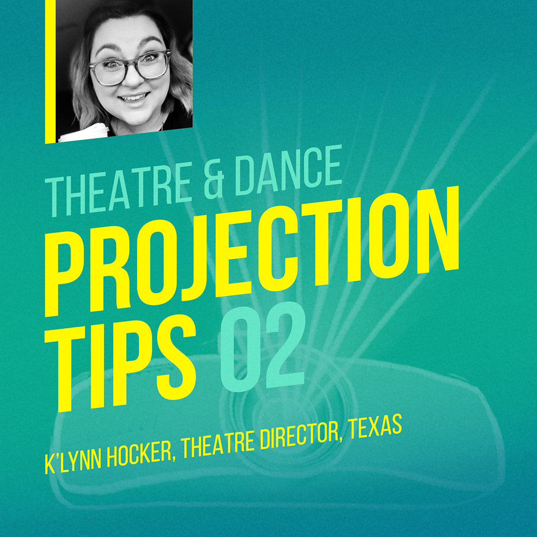 Theatre projection tips with teacher and director K'Lynn Hocker