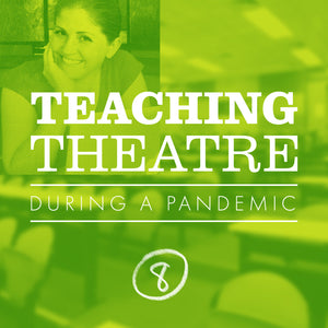 Teaching theater during a pandemic classroom tips