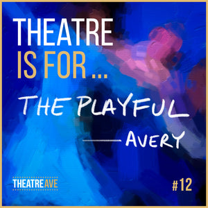 Theatre is for the playful