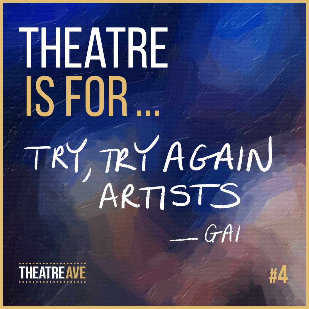 Theatre is for try, try again artists