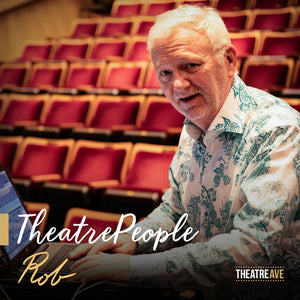 TheatrePeople (#55) - Rob Forbes | Theatre Avenue