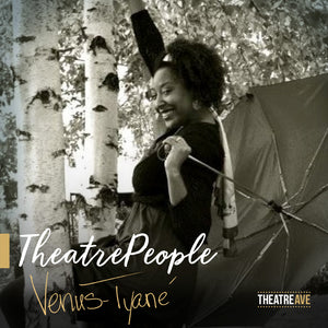 TheatrePeople (#39) - Venus-Tyané | Theatre Avenue