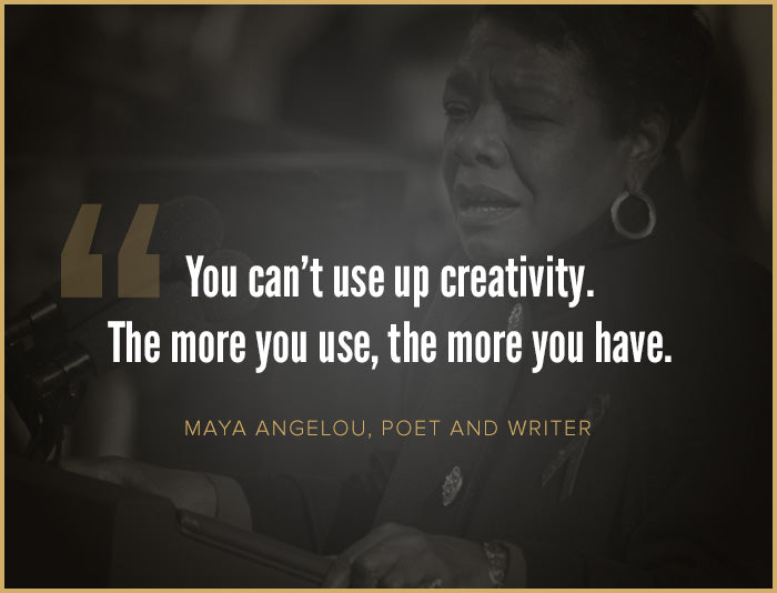 Inspiring quote about creativity by poet and writer Maya Angelou