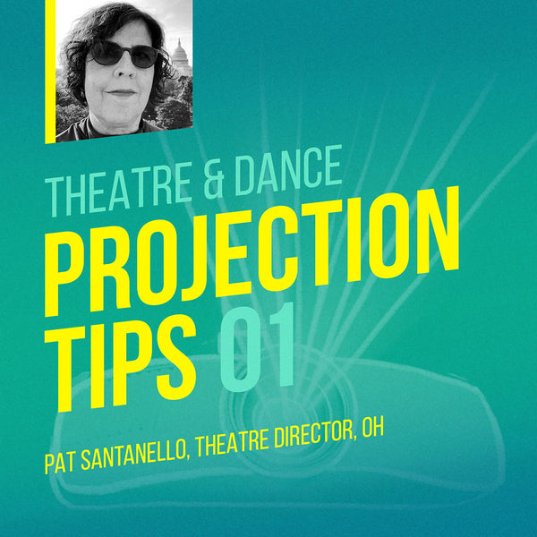 Theatre and dance projection tip by drama teacher Pat Santanello.
