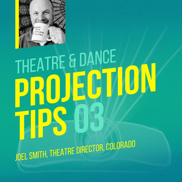 Joel Smith, Theatre Director in Colorado offers theatre projection tips.