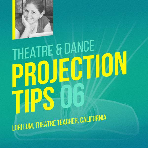 Theatre projection tip from Lori Lum, teacher and director in San Diego