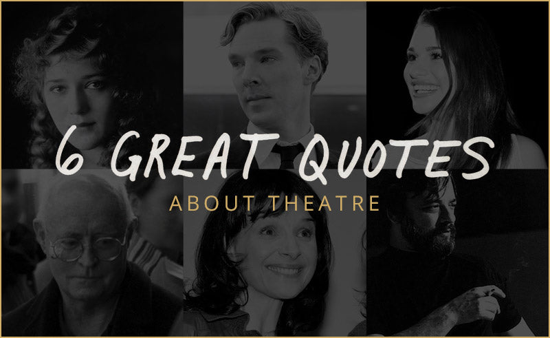 6 great quotes about theatre