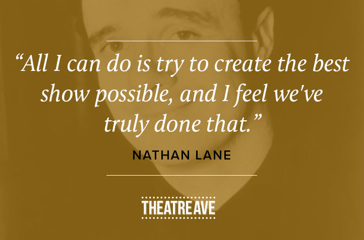 Theatrical show quote by musical theatre genius Nathan Lane