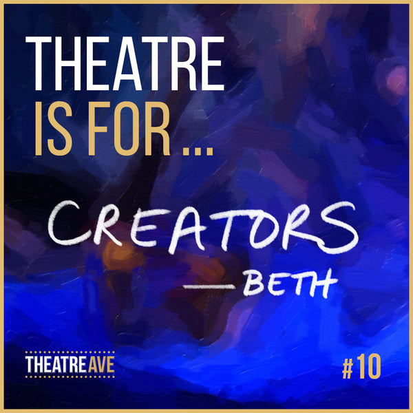 Theatre is for creators, quote by Beth Auble