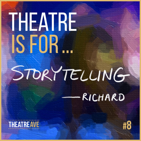 Theatre is for storytelling, a quote by artistic director Richard Frazier