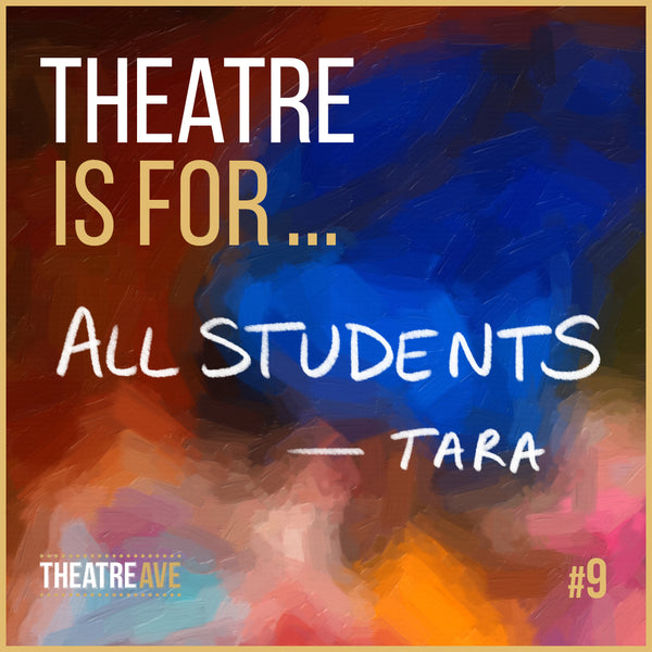 Theatre is for all students, from drama and dance educator Tara Taylor