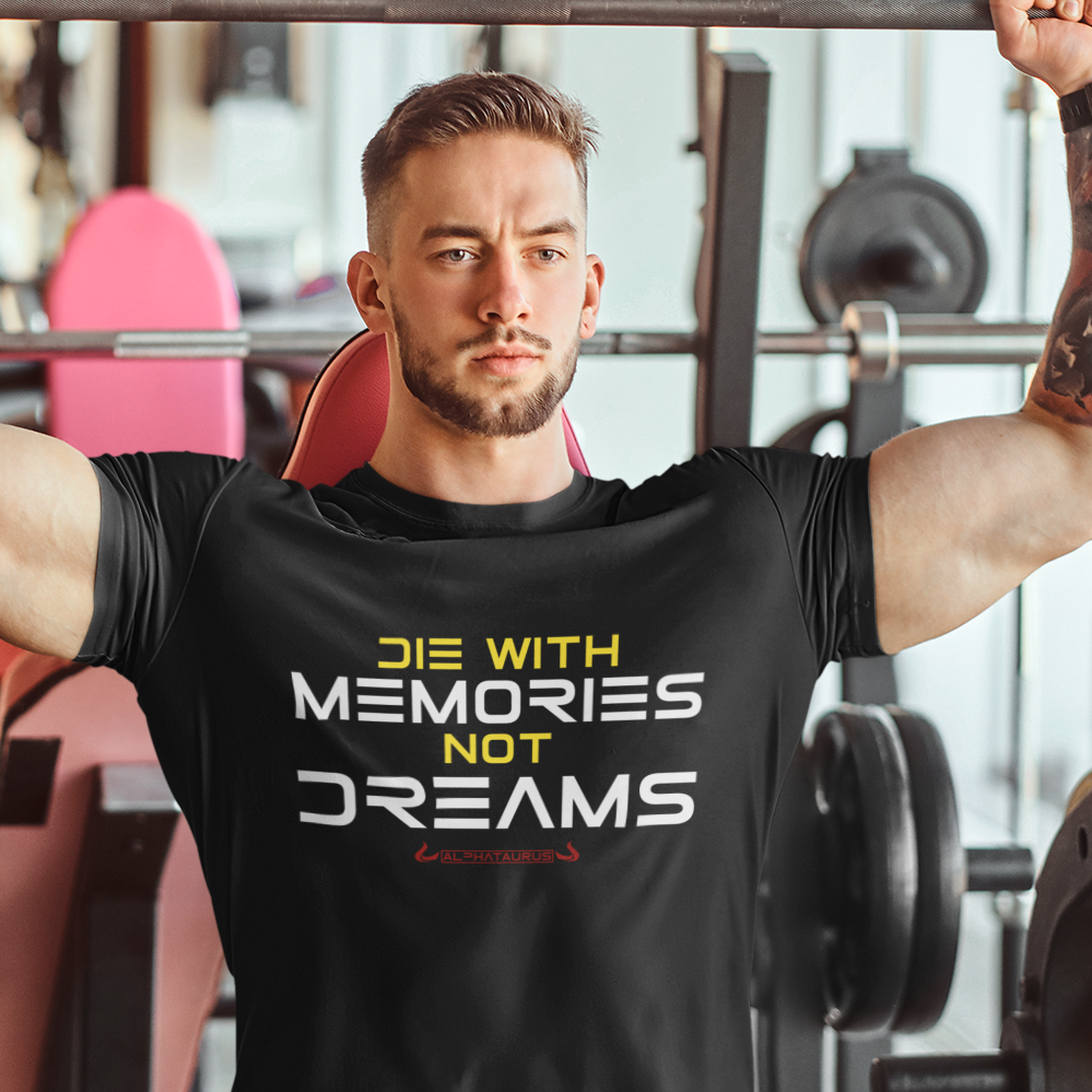 Die With Memories, Not Dreams - Shirt