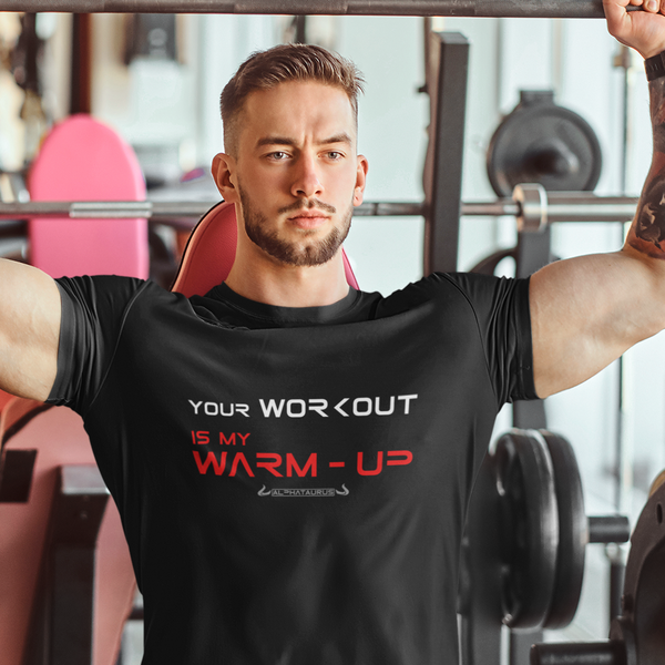 Your Workout Is My Warm-Up - Shirt