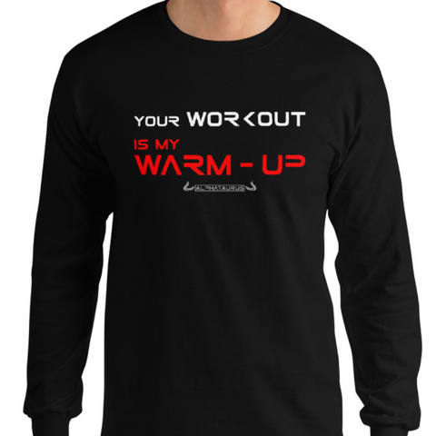 Your Workout Is My Warm-Up - Longsleeve