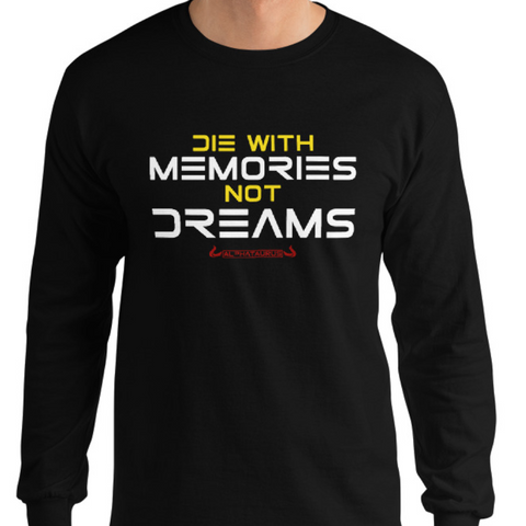 Die With Memories, Not Dreams - Longsleeve