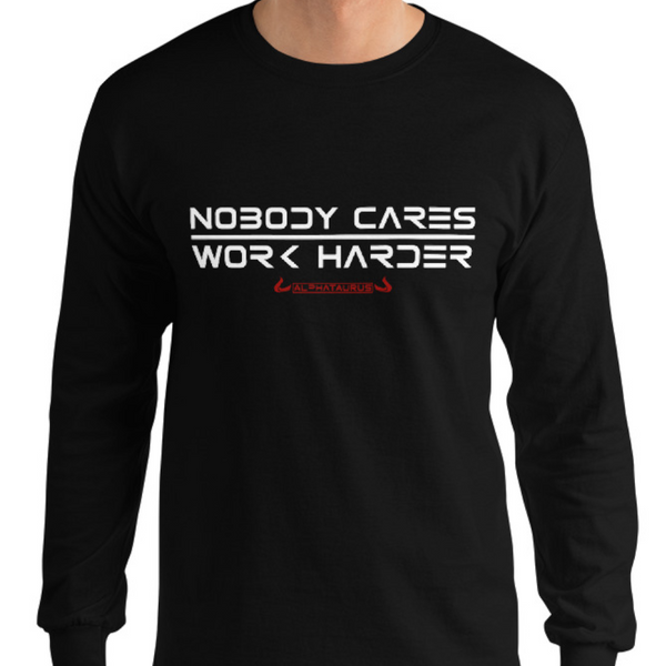 Nobody Cares, Work Harder - Longsleeve