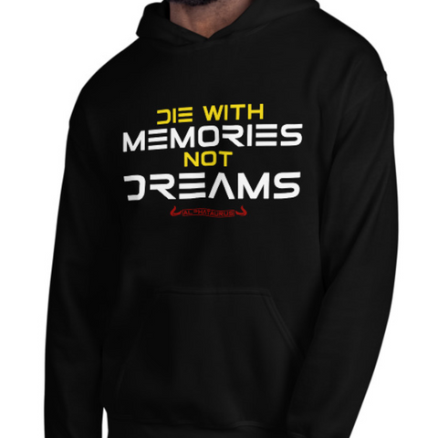 Die With Memories, Not Dreams - Hoodie
