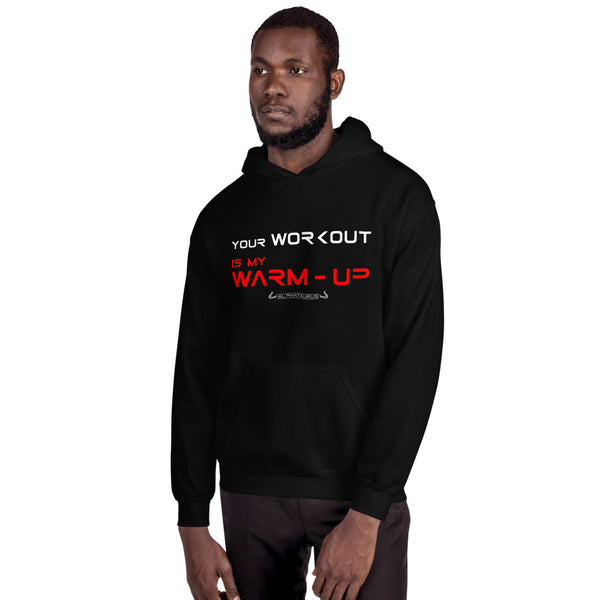 Your Workout Is My Warm-Up - Hoodie