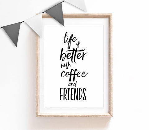 Life is Better Coffee Friends, Typography Wall Art, Minimalist Quote Print, Black & White Home Decor, Print for Bedroom, Living Room Print