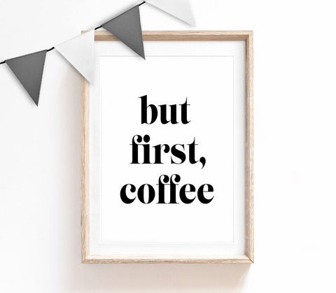 But First Coffee, Typography Wall Art, Minimalist Quote Print, Black & White Home Decor, Print for Bedroom, Living Room Print