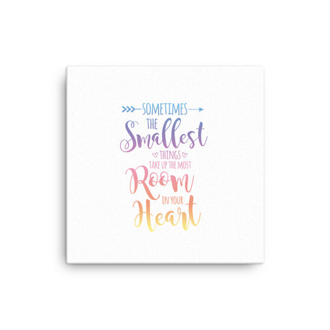 "16X16"" Sometimes the Smallest Things Take up the Most Room in Your Heart Canvas Print"