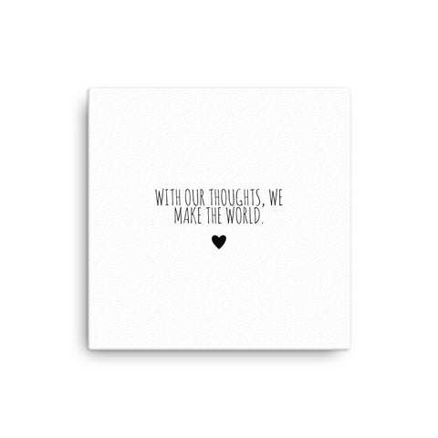 "16X16"" With Our Thoughts We Make the World Canvas Print"