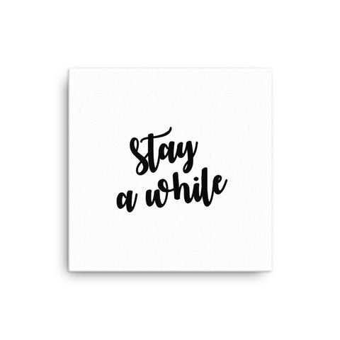 "16X16"" Stay a While Canvas Print"