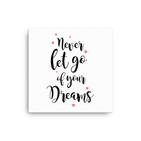 "16X16"" Never Let Go of Your Dreams Canvas Print"