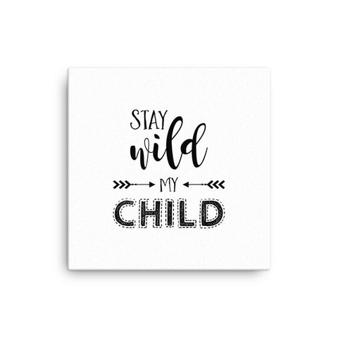 "16X16"" Stay Wild My Child Canvas Print"