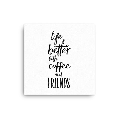 "16X16"" Life is Better With Coffee and Friends Canvas Print"