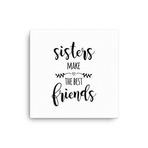 "16X16"" Sisters Make the Best Friends Canvas Print"