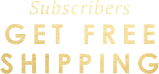 Subscribers Get Free Shipping