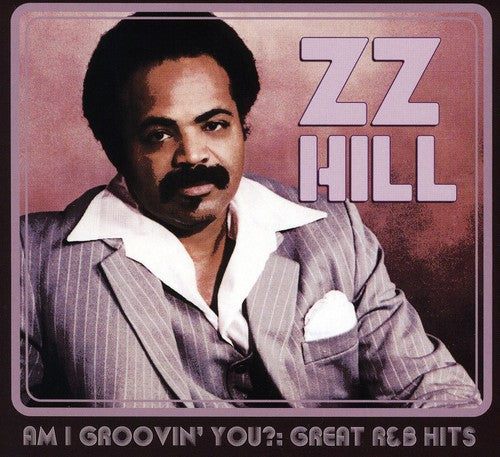 Z.Z. Hill - Am I Groovin' You?: Great R&B Hits  (New CD)