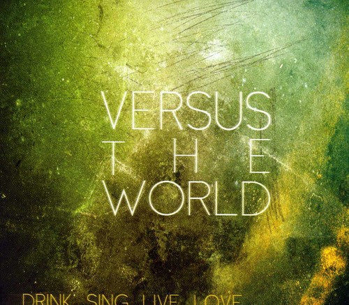 Versus The World ‎– Drink.Sing.Live.Love.  (New CD)