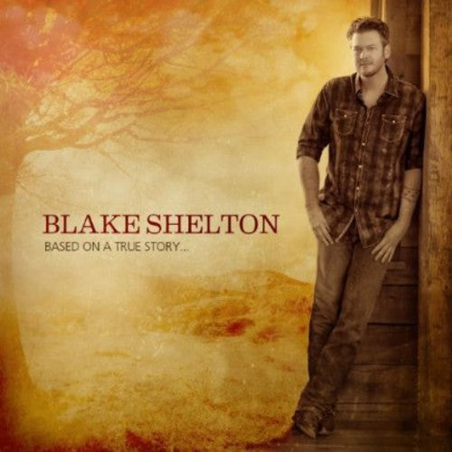 Blake Shelton ‎- Based on a True Story  (New CD)