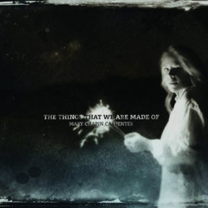 Mary Chapin Carpenter - The Things That We Are Made of  (New CD)
