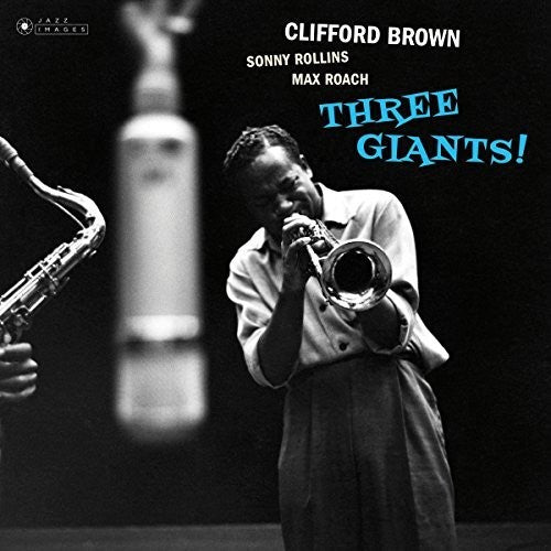 Clifford Brown, Sonny Rollins & Max Roach - Three Giants [Import]  (New Vinyl LP)