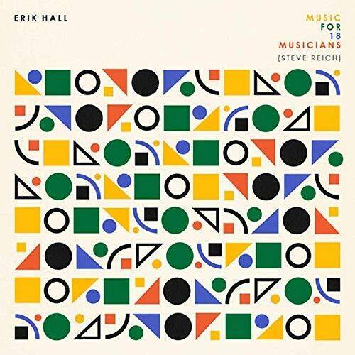 Erik Hall ‎- Music For 18 Musicians (Steve Reich)  (New Vinyl LP)