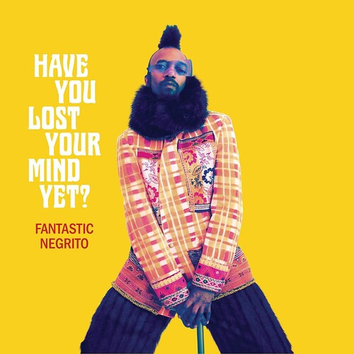 Fantastic Negrito - Have You Lost Your Mind Yet  (New Vinyl LP)