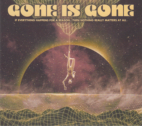 Gone is Gone - If Everything Happens For A Reason: Then Nothing Really Matters At All  (New CD)