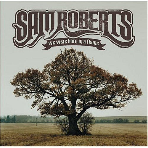 Sam Roberts - We Were Born In a Flame  (New CD)