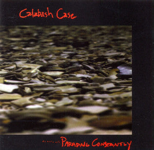 Calabash Case ‎- Parading Constantly  (Used CD)